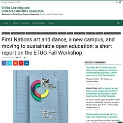 First Nations art and dance, a new campus, and moving to sustainable open education: a short report on the ETUG Fall Workshop