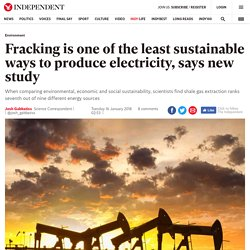 Fracking is one of the least sustainable ways to produce electricity, says new study