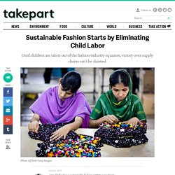 Sustainable Fashion Starts by Eliminating Child Labor