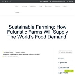 Sustainable Farming: How Futuristic Farms Will Supply The World's Food Demand