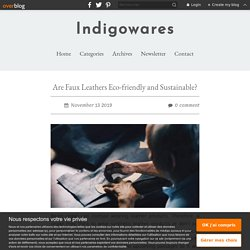 Are Faux Leathers Eco-friendly and Sustainable? - Indigowares
