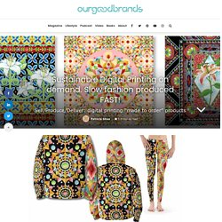 Sustainable Digital Printing on demand. Slow fashion produced FAST!