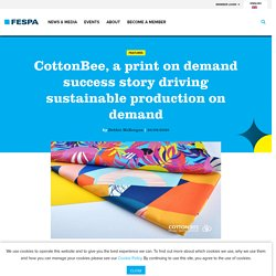 CottonBee, a print on demand success story driving sustainable production on demand