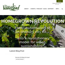 The Urban Homestead® - A City Farm, Sustainable Living & Resource Center, A Path to Freedom towards Self-Sufficiency