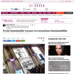 From Sustainable Luxury to Luxurious Sustainability