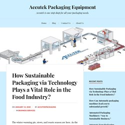 How Sustainable Packaging via Technology Plays a Vital Role in the Food Industry? – Accutek Packaging Equipment