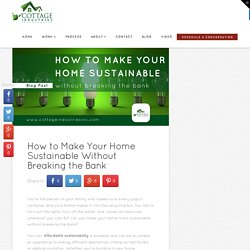 How to Make Your Home Sustainable Without Breaking the Bank