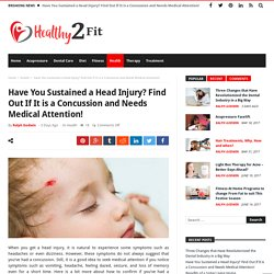 Have You Sustained a Head Injury? Find Out If It is a Concussion and Needs Medical Attention! – Healthy 2 Fit