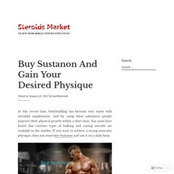 Buy Sustanon And Gain Your Desired Physique