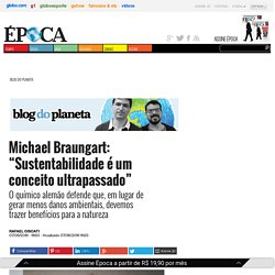 """Michael Braungart: """"Sustentabilidade é um conceito ultrapassado"""" - ÉPOCA"""