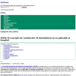 SEFH: El concepto de 'sustitución' de biosimilares no es aplicable al hospital