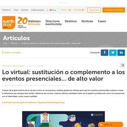 Lo virtual: sustitución o complemento a los eventos presenciales.