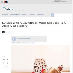 Sutures With A Soundtrack: Music Can Ease Pain, Anxiety Of Surgery