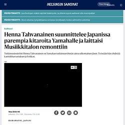 Henna Tahvanainen suunnittelee Japanissa parempia kitaroita Yamahalle ja laittaisi Musiikkitalon remonttiin - Kulttuuri