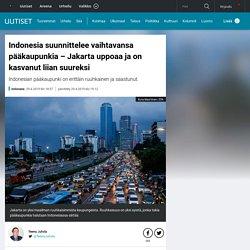 Indonesia suunnittelee vaihtavansa pääkaupunkia –Jakarta uppoaa ja on kasvanut liian suureksi