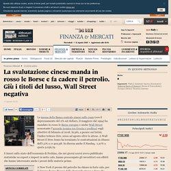 La svalutazione cinese manda in rosso le Borse e fa cadere il petrolio. Giù i titoli del lusso, Wall Street negativa