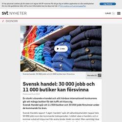Svensk handel: 30000 jobb och 11000 butiker kan försvinna