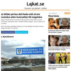 11 bilder på hur det hade sett ut om svenska orter översattes till engelska
