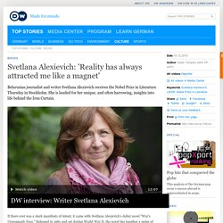 Svetlana Alexievich: ′Reality has always attracted me like a magnet′
