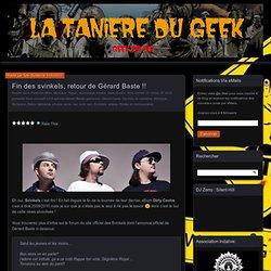 Fin des svinkels, retour de Gérard Baste !! « La Tanière Du Geek