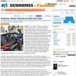 Svizzera, 6mila miliardi di titoli Usa falsi