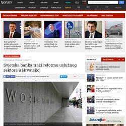Svjetska banka traži reformu uslužnog sektora u Hrvatskoj