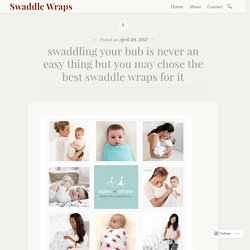 swaddling your bub is never an easy thing but you may chose the best swaddle wraps for it – Swaddle Wraps