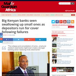 Big Kenyan banks seen swallowing up small ones as depositors run for cover following failures
