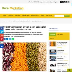 Dr. SM Swaminathan gives 5-point action plan to make India nutrition secure