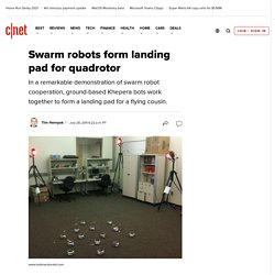 Swarm robots form landing pad for quadrotor | Crave - CNET