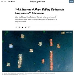 With Swarms of Ships, Beijing Tightens Its Grip on South China Sea