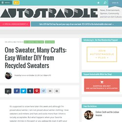 One Sweater, Many Crafts: Easy Winter DIY from Recycled Sweaters