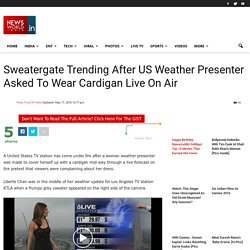 Sweatergate Trending After US Weather Presenter Asked To Wear Cardigan Live On Air