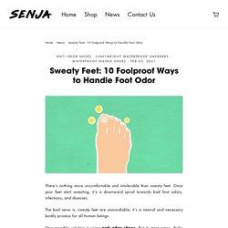 Sweaty Feet: 10 Foolproof Ways to Handle Foot Odor