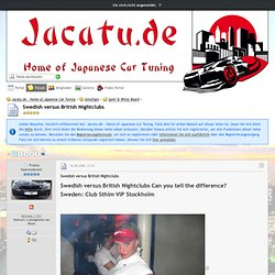 Swedish versus British Nightclubs - Spiel & Witze Board - Jacatu.de - Home of Japanese Car Tuning