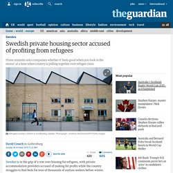 Swedish private housing sector accused of profiting from refugees