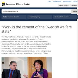 """Work is the cement of the Swedish welfare state"" - Government.se"