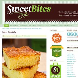 Sweet Corn Cake - Home - Sweetbites Blog