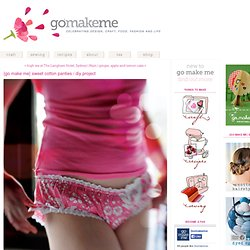 {go make me} sweet cotton panties / diy project - Go Make Me