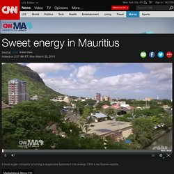 Sweet energy in Mauritius - CNN Video