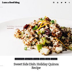 Sweet Side Dish: Holiday Quinoa Recipe · i am a food blog i am a food blog