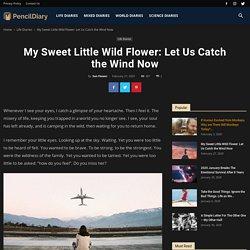 My Sweet Little Wild Flower: Let Us Catch the Wind Now