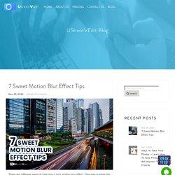 7 Sweet Motion Blur Effect Tips