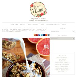 Sweet Pumpkin Seed Protein Granola » I LOVE VEGAN