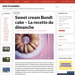 Sweet cream Bundt cake – La recette du dimanche – Lost in London