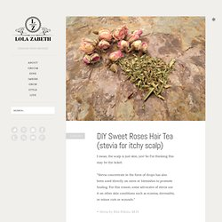 For the Mixtresses: Sweet Roses Hair Tea (stevia for itchy scalp)