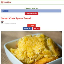 Sweet Corn Spoon Bread – 12 Tomatoes