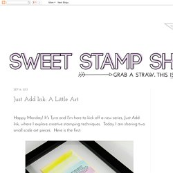 Sweet Stamp Shop: Just Add Ink: A Little Art