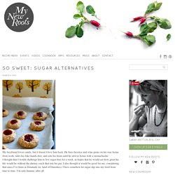 So Sweet: Sugar Alternatives - My New Roots
