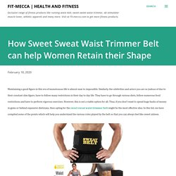 How Sweet Sweat Waist Trimmer Belt can help Women Retain their Shape